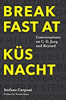Breakfast At Kuesnacht: Conversations on C.G. Jung and Beyond