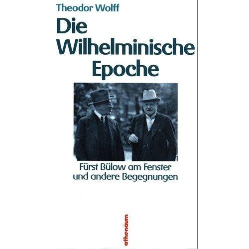 Die Wilhelminische Epoche. Fürst Bülow am Fenster und andere Begegnungen