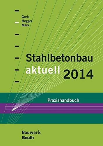 Stahlbetonbau aktuell 2014: Praxishandbuch (Bauwerk)