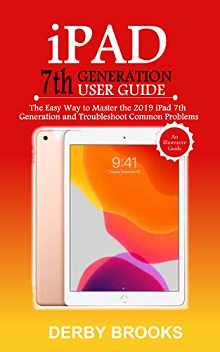 iPad 7th Generation User's Guide: The Easy Way to Master the 2019 iPad 7th Generation and Troubleshoot Common Problems (English Edition)