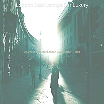 Luxurious Music for London Lounge Bars - Piano