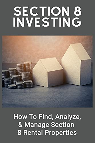 Real Estate Investing Books! - Section 8 Investing: How To Find, Analyze, & Manage Section 8 Rental Properties: Investment For Beginners