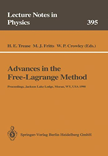 Advances in the Free-Lagrange Method: Including Contributions on Adaptive Gridding and the Smooth Particle Hydrodynamics Method (Lecture Notes in Physics, 395, Band 395)