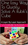 One Easy Way To Quickly Solve A Rubik's Cube: A Layer By Layer Approach (Riddles And Brain Teasers) (English Edition)