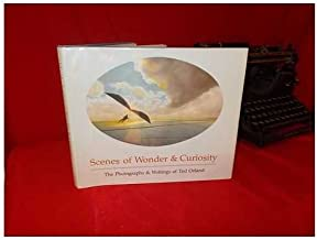 Scenes of Wonder & Curiosity: The Photographs & Writings of Ted Orland