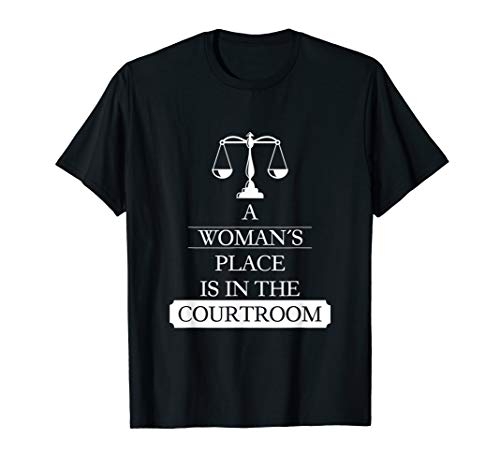 A Woman's Place Is In Courtroom Cool Lawyer Law School Gift T-Shirt