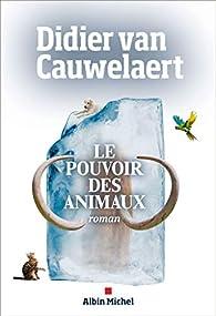 Le pouvoir des animaux par Didier Van Cauwelaert