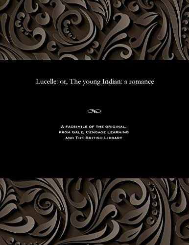 Lucelle: Or, the Young Indian: A Romance