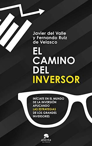 El camino del inversor: Iníciate en el mundo de la inversión aplicando las estrategias de los grandes inversores