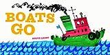 Boats Go (Vehicle Boardbooks)