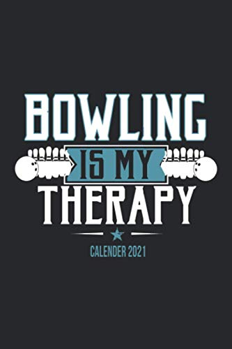 Bowling Is My Therapy Calender 2021: Funny Cool Bowling Pocket Calender 2021 English   Monthly & Weekly Yearly Planner - 6x9 - 120 Pages - Cute Comic ... Bowling Players, Champions, Fans, Enthusiasts