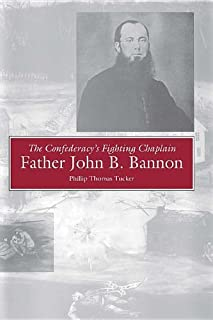 The Confederacy's Fighting Chaplain: Father John B.Bannon
