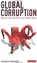 Global Corruption: Money, Power and Ethics in the Modern World [Jul 01, 2012] Cockcroft, Laurence