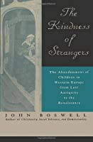 The Kindness of Strangers: The Abandonment of Children in Western Europe from Late Antiquity to the Renaissance by John Boswell(1998-11-01)