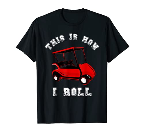 This Is How I Roll Drive Golf Cart Driver Golfer Golfing T-Shirt