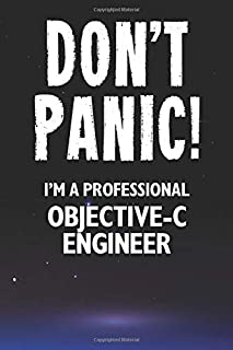 Don't Panic! I'm A Professional Objective-C Engineer: Customized 100 Page Lined Notebook Journal Gift For A Busy Objective...