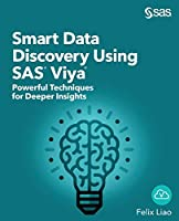 Smart Data Discovery Using SAS Viya: Powerful Techniques for Deeper Insights Front Cover