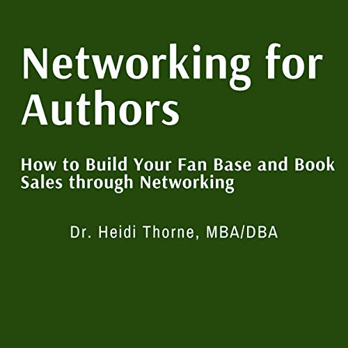 Networking for Authors: How to Build Your Fan Base and Book Sales Through Networking  By  cover art