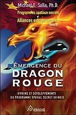 Emergence du Dragon rouge - Programmes spatiaux secrets et Alliances extraterrestres Tome 4 de Michael E. Salla