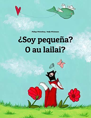 ¿Soy pequeña? O au lailai?: Libro infantil ilustrado...