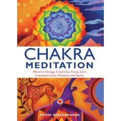 Chakra Meditation (Discover Energy, Creativity, Focus, Love, Communication, Wisdom, and Spirit) by Swami Saradananda (2007) Hardcover