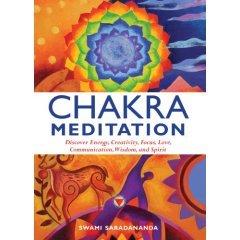 Chakra Meditation (Discover Energy, Creativity, Focus, Love, Communication, Wisdom, And Spirit) By Swami Saradananda (2007) Hardcover
