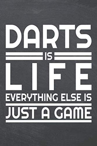 Darts is life everything else is just a game: Darts Notebook or Journal - Size 6 x 9 - 110 Dot Grid Pages - Office Equipment, Supplies, Gear - Funny Darts Gift Idea for Christmas or Birthday