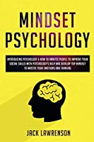 Mindset Psychology: Introducing Psychology & How to Analyze People to Improve Your Social Skills with Psychology's Help, Develop Top Mindset to Master Your Emotions and Thinking