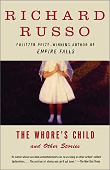 The Whore's Child: Stories (Vintage Contemporaries) by [Richard Russo]