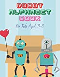 Robot Alphabet Book For Kids Aged 3-8: Cool Coloring Robot Illustrations, Number Coloring, Cool Alphabet Coloring, Large size 8.5 x 11 inch (21.59 x 27.94 cm), 120 pages