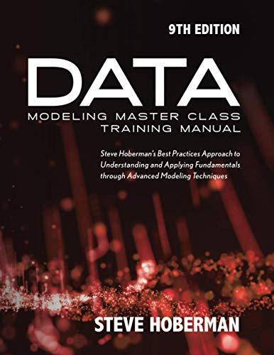 Compare Textbook Prices for Data Modeling Master Class Training Manual: Steve Hoberman's Best Practices Approach to Understanding and Applying Fundamentals through Advanced Modeling Techniques 9th Edition ISBN 9781634629072 by Hoberman, Steve