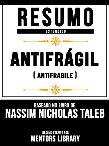 Resumo Estendido: Antifrágil (Antifragile) - Baseado No Livro De Nassim Nicholas Taleb