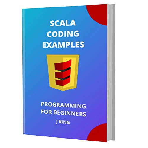 SCALA CODING EXAMPLES: PROGRAMMING FOR BEGINNERS (English Edition)