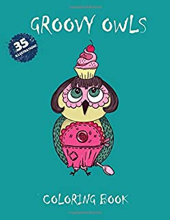 Groovy Owls Coloring Book Coloring: Exclusive 35 Illustrations For Adults Relaxation .