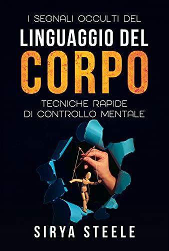 LINGUAGGIO DEL CORPO : Analizzare le persone attraverso le tecniche di psicologia comportamentale e neuro linguistiche.
