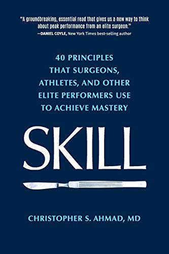 Compare Textbook Prices for SKILL: 40 principles that surgeons, athletes, and other elite performers use to achieve mastery  ISBN 9780996388504 by Ahmad, Christopher S.