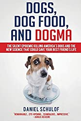Dogs, Dog Food, and Dogma: The Silent Epidemic Killing America's Dogs and the New Science That Could Save Your Best Friend's Life by Daniel Schulof