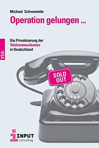 Operation gelungen …: Die Privatisierung der Telekommunikation in Deutschland