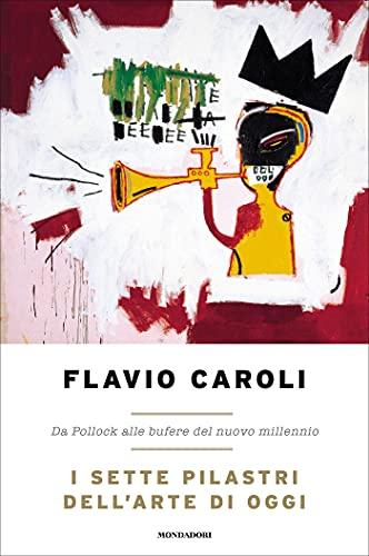 I sette pilastri dell'arte di oggi: Da Pollock alle bufere del nuovo millennio