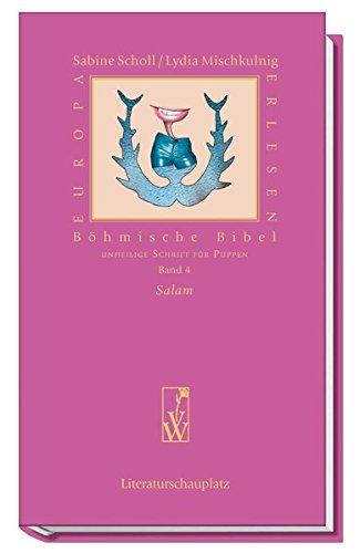 Böhmische Bibel / Salam: Unheilige Schrift für Puppen: Unheilige Schrift für Puppen Band 4. Salam (Europa Erlesen Literaturschauplatz)