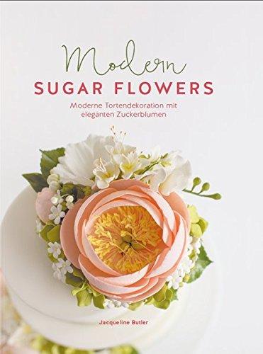 Modern Sugar Flowers: Moderne Tortendekoration mit eleganten Zuckerblumen