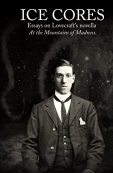 Ice Cores: essays on Lovecraft's novella 'At the Mountains of Madness' by [David Haden]