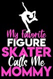 My favorite figure skater calls me mommy: A line, Blank line notebook journal for Figure skating or ice skate lovers