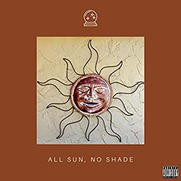 All Sun, No Shade