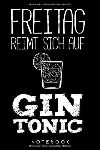 Notebook: Freitag Reimt Sich Auf Gin Tonic Notizbuch Cocktail Rezepte Blanko Ca. Din A5 Geschenk Für Gintonic Trinker / Organizer Mit 120 Seiten ... / Tagebuch Oder Notizheft Für Gin Liebhaber