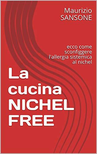 La cucina NICHEL FREE: ecco come sconfiggere l'allergia sistemica al nichel