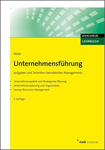 Unternehmensführung: Aufgaben und Techniken betrieblichen Managements. Unternehmenspolitik und Strategische Planung. Unternehmensplanung und Organisation. ... (NWB Studium Betriebswirtschaft)