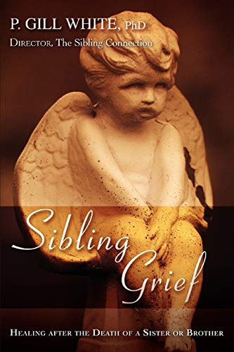 Compare Textbook Prices for Sibling Grief: Healing After the Death of a Sister or Brother  ISBN 9781605280110 by P. Gill White