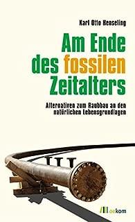 Am Ende des fossilen Zeitalters: Alternativen zum Raubbau an den natürlichen Lebensgrundlagen