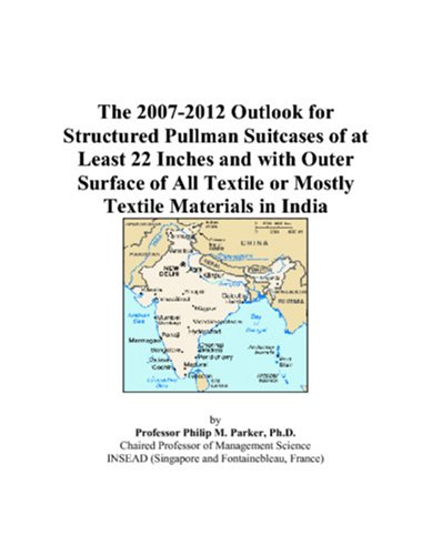The 2007-2012 Outlook for Structured Pullman Suitcases of at Least 22 Inches and with Outer Surface of All Textile or Mostly Textile Materials in India